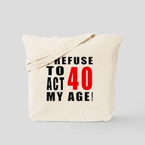 I Refuse 40 Birthday Designs Tote Bag