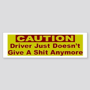Driver just doesn't give a sh Bumper Sticker