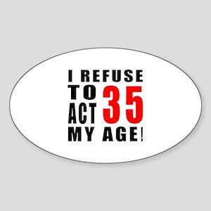 I Refuse 35 Birthday Designs Sticker (Oval)