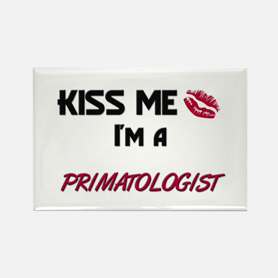 Kiss Me I'm a PRIMATOLOGIST Rectangle Magnet