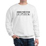 Choose your fetish Sweatshirt