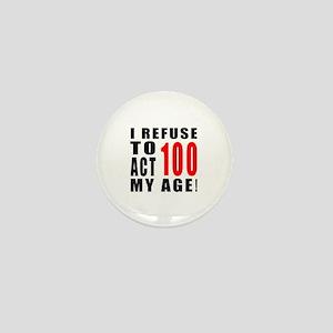 I Refuse 100 Birthday Designs Mini Button