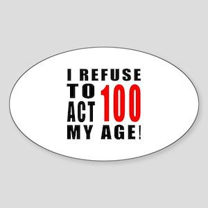 I Refuse 100 Birthday Designs Sticker (Oval)