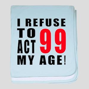 I Refuse 99 Birthday Designs baby blanket