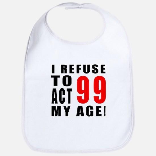 I Refuse 99 Birthday Designs Bib