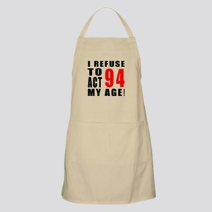 I Refuse 94 Birthday Designs Apron