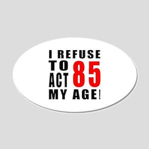 I Refuse 85 Birthday Designs 20x12 Oval Wall Decal