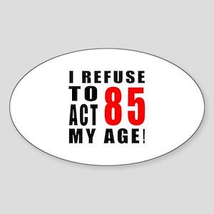 I Refuse 85 Birthday Designs Sticker (Oval)