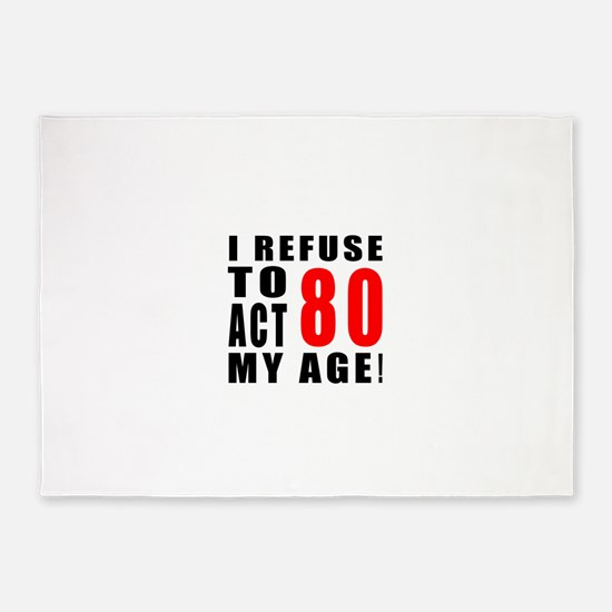 I Refuse 80 Birthday Designs 5'x7'Area Rug