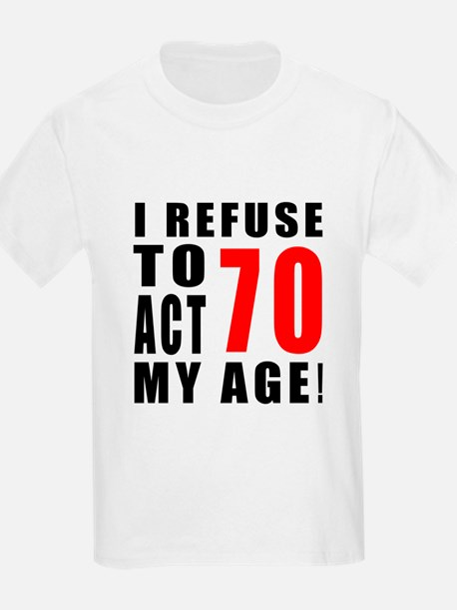 I Refuse 70 Birthday Designs T-Shirt