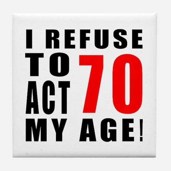 I Refuse 70 Birthday Designs Tile Coaster
