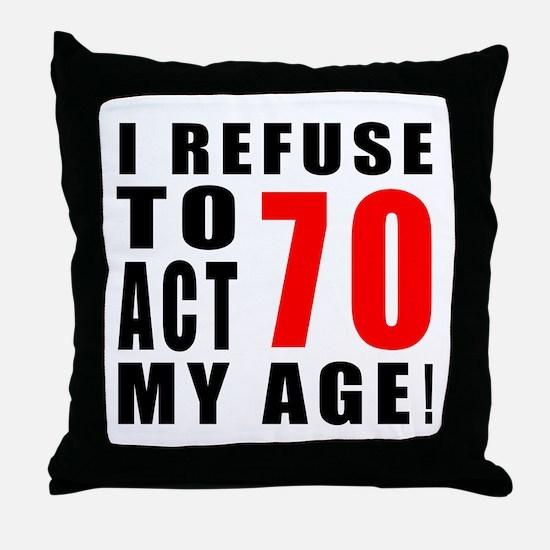 I Refuse 70 Birthday Designs Throw Pillow