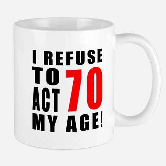 I Refuse 70 Birthday Designs Mug