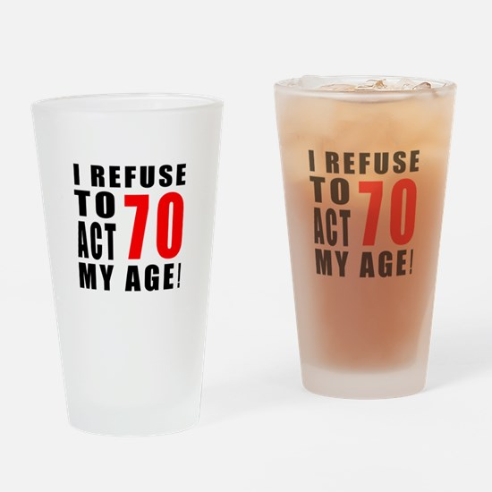 I Refuse 70 Birthday Designs Drinking Glass