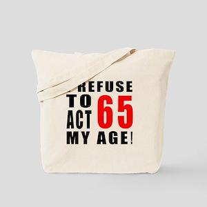 I Refuse 65 Birthday Designs Tote Bag