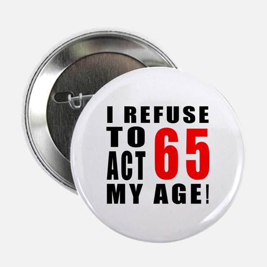 "I Refuse 65 Birthday Designs 2.25"" Button"