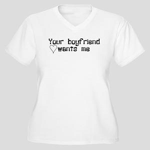 Your Boyfriend Wants Me Women's Plus Size V-Neck T