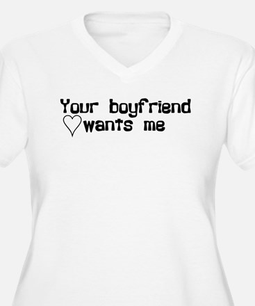 Your Boyfriend Wants Me T-Shirt