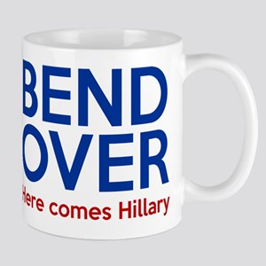 Bend Over Here comes Hillary Mugs