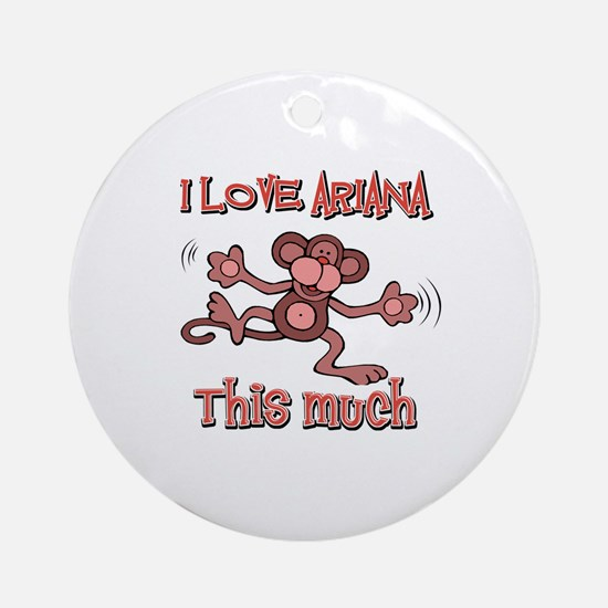 I Love ARIANA Round Ornament