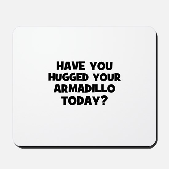 have you hugged your armadill Mousepad