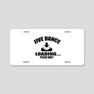 Jive Dance Loading Please W Aluminum License Plate