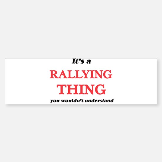 It's a Rallying thing, you woul Bumper Bumper Bumper Sticker