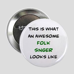 "awesome folk singer 2.25"" Button"