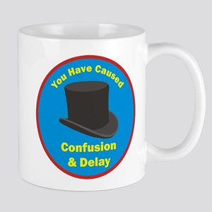 You Have Caused Confusion & Delay Mug Mugs
