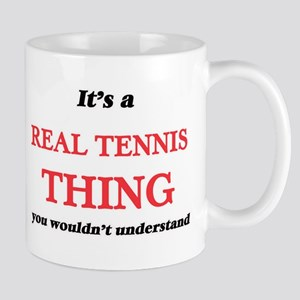It's a Real Tennis thing, you wouldn' Mugs