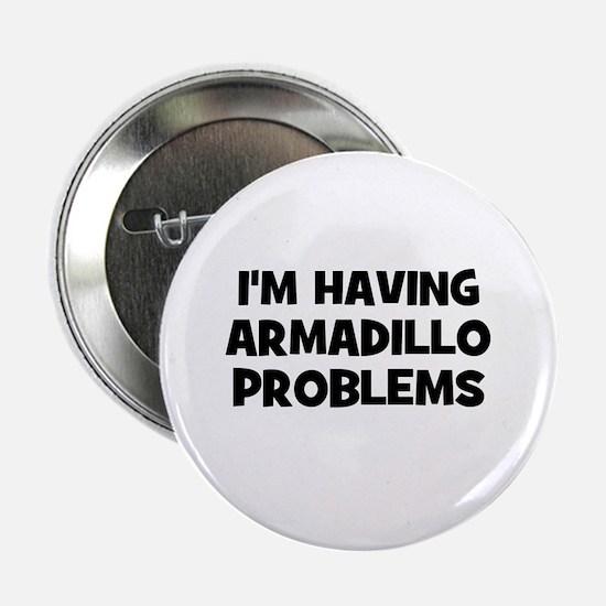 "I'm having armadillo problems 2.25"" Button (10 pac"