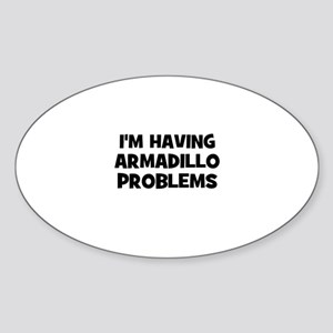 I'm having armadillo problems Oval Sticker