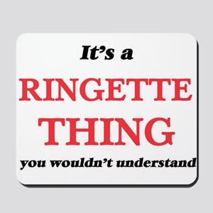 It's a Ringette thing, you wouldn&#3 Mousepad