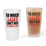 So Much Game I Dont Need Steroids Drinking Glass