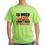 So Much Game I Dont Need Steroids T-Shirt
