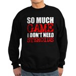 So much game I dont need steroids Sweatshirt