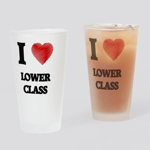 I Love Lower Class Drinking Glass
