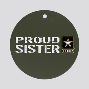 U.S. Army: Proud Sister (Military G Round Ornament
