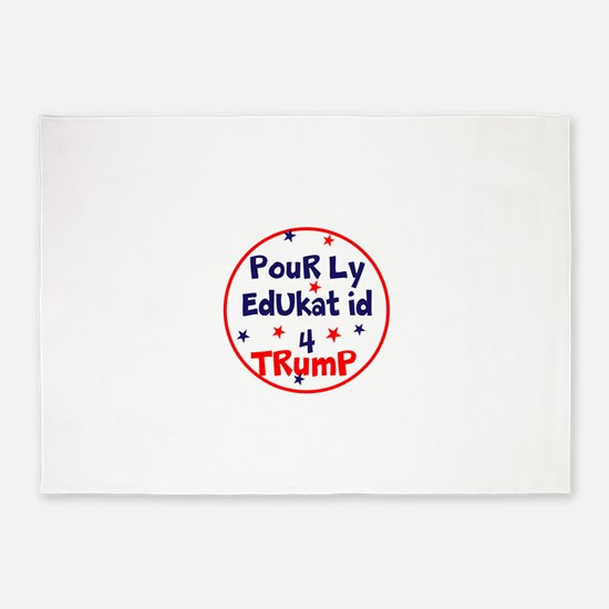 poorly educated for Trump 5'x7'Area Rug