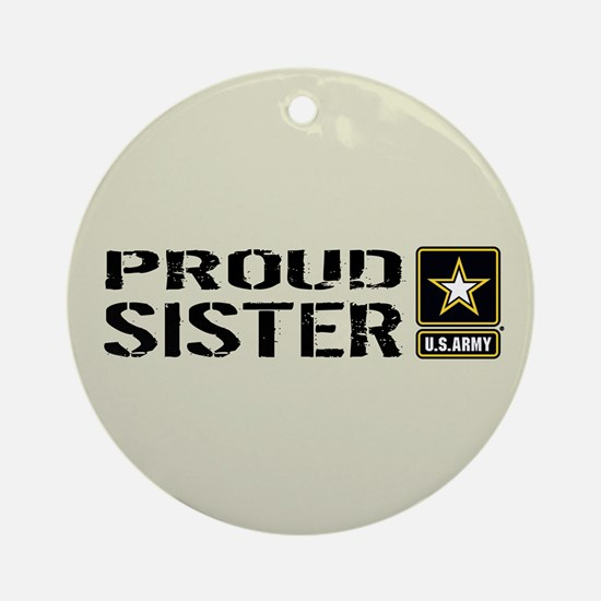 U.S. Army: Proud Sister (Sand) Round Ornament