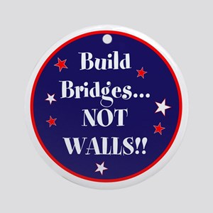 Build bridges... not walls Round Ornament