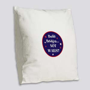 Build bridges... not walls Burlap Throw Pillow
