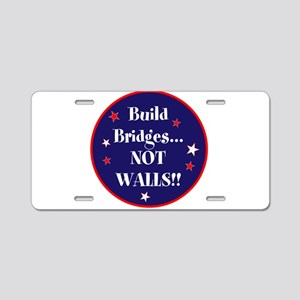 Build bridges... not walls Aluminum License Plate