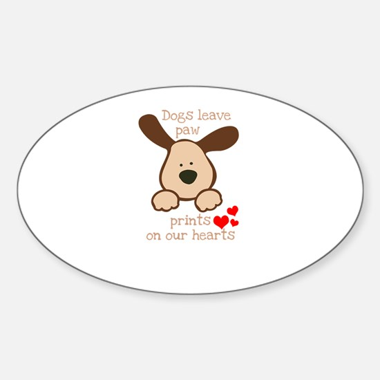 dogs leave paw prints on our hearts Bumper Stickers