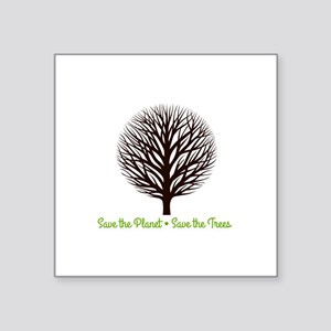 Save the Planet . . . Save the Trees Sticker