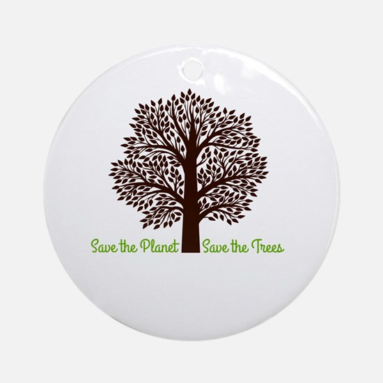 Save the Planet . . . Save the Tree Round Ornament