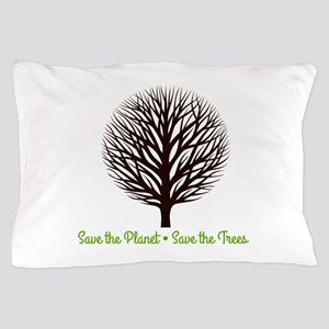 Save the Planet . . . Save the Trees Pillow Case