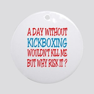 A day without Kickboxing Round Ornament