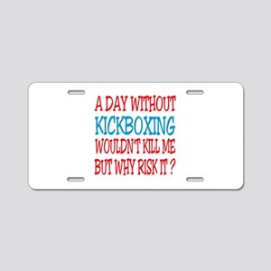 A day without Kickboxing Aluminum License Plate