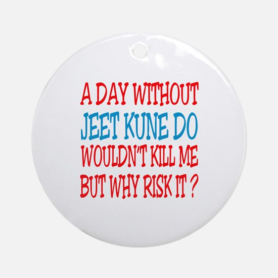 A day without Jeet Kune Do Round Ornament